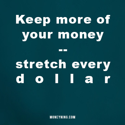 Keep more of your money -- stretch every dollar