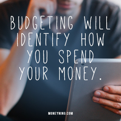Budgeting will identify how you spend your money
