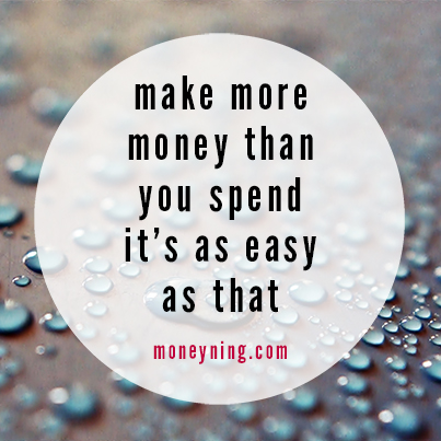 Make more than you spend