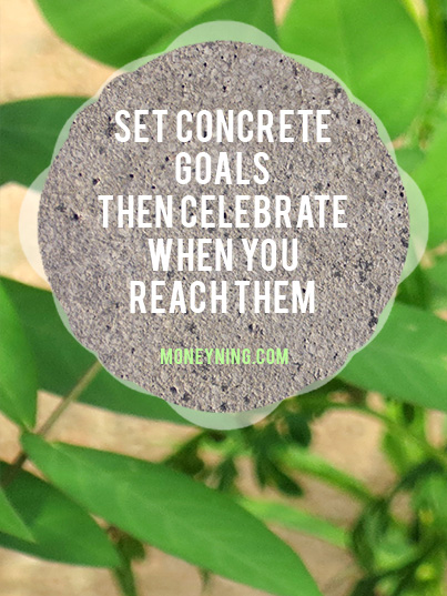 Set concrete goals, then celebrate