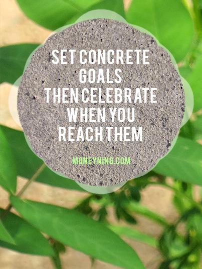 Set concrete goals, then celebrate