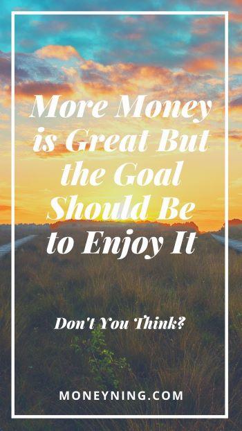Mais dinheiro é ótimo, mas o objetivo deve ser aproveitá-lo 4