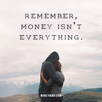 Remember, money isn't everything