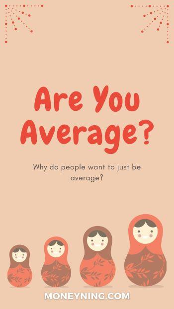 Você está na média?  Por que as pessoas querem ser apenas medianas? 11