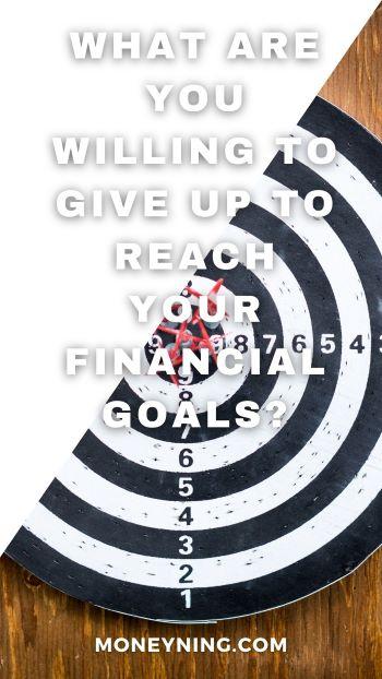 O que você está disposto a desistir para alcançar suas metas financeiras? 4