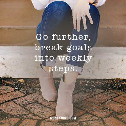 Go further, break goals into small steps