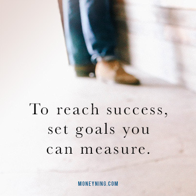 To reach success, set goals you can measure