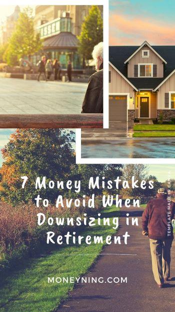 7 erros de dinheiro a evitar ao reduzir o tamanho na aposentadoria 11
