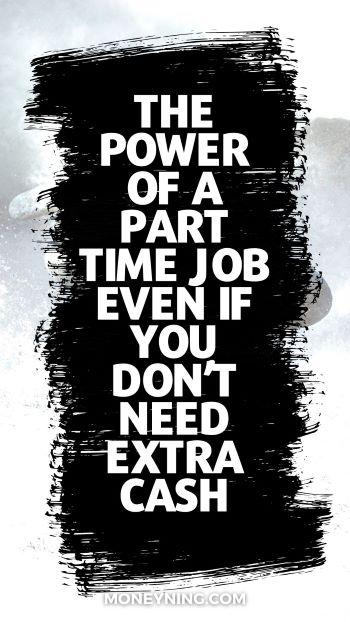 O poder de um trabalho a tempo parcial, mesmo se você não precisar de dinheiro extra 4